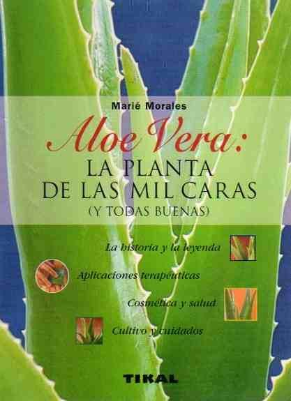 Aloe Vera: La planta de las mil caras. (Y todas buenas). - Morales, Marié