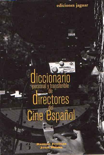 Diccionario personal y transferible de directores del Cine Español . - Freixas, Ramón/Bassa, Joan