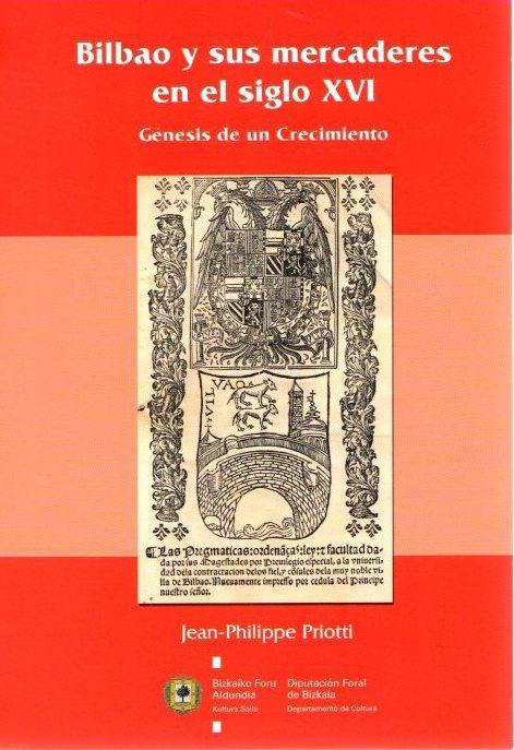 Bilbao y sus mercaderes en el siglo XVI: génesis de un crecimiento . - Priotti, Jean Philippe
