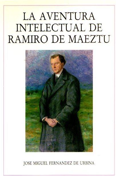 La aventura intelectual de Ramiro de Maeztu . - Fernandez de Urbina, Jose Miguel