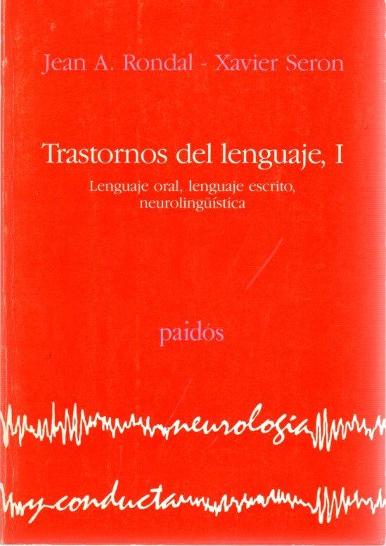 Los trastornos del lenguaje, I. Lenguaje oral, lenguaje escrito, neurolingüística . - Rondal, Jean A. / Seron, Xavier
