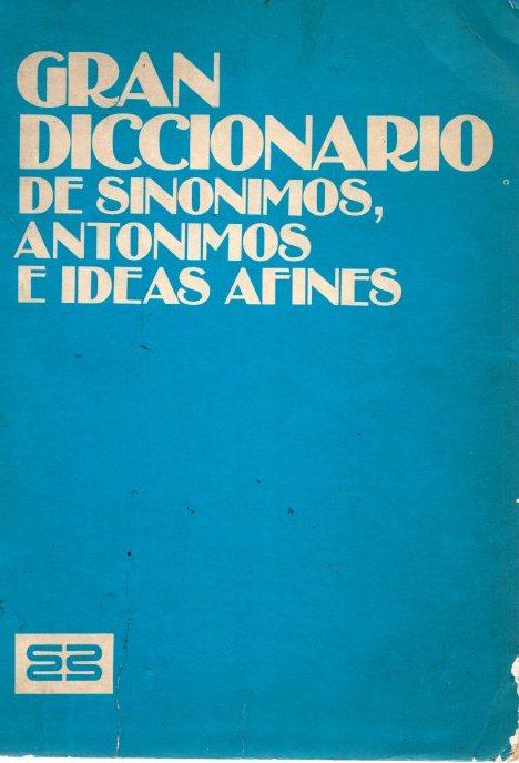 Gran diccionario de sinónimos, antónimos e ideas afines .