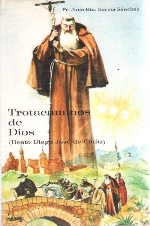El trotacaminos de Dios (Beato Diego José de Cádiz) . - García Sánchez, Juan Bautista