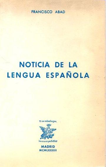 Noticia de la lengua española . - Abad Nebot, Francisco