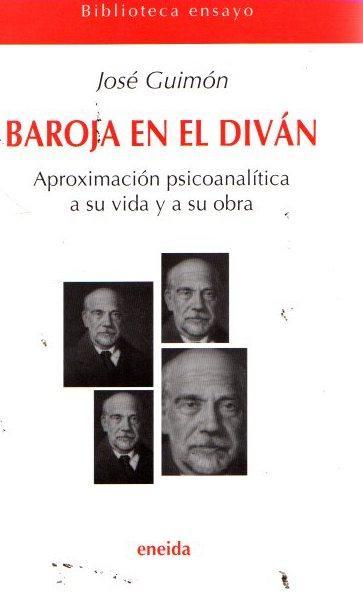 Baroja en el diván: psicoanálisis de Pío Baroja . - Guimón Ugartechea, José