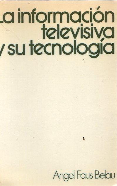 La información televisiva y su tecnología . - Faus Belau, Ángel