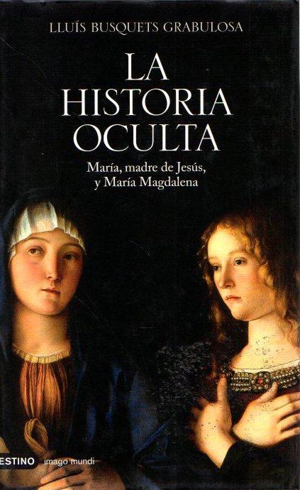 La historia oculta. María, madre de Jesús y María Magdalena . - Busquets i Grabulosa, Lluís