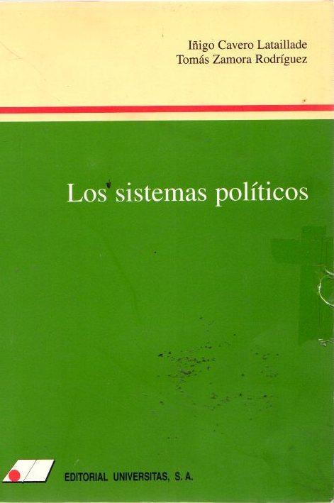 Los sistemas políticos . - Cavero Lataillade, Iñigo/Zamora Rodríguez, Tomás