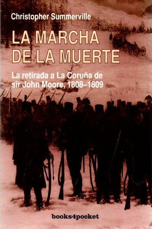 La marcha de la muerte. La retirada a La Coruña de Sir John Moore, 1808-1809 . - Donoso Aranguiz, Pedro