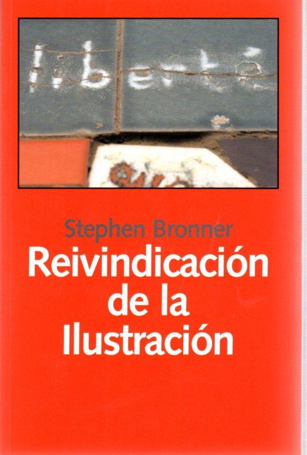 Reivindicación de la ilustración. Hacia una política de compromiso radical . - Bronner, Stephen Eric