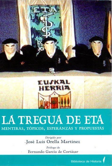 La tregua de ETA. Mentiras, tópicos, esperanzas y propuestas . - Orella Martínez, José Luis (Dir.)