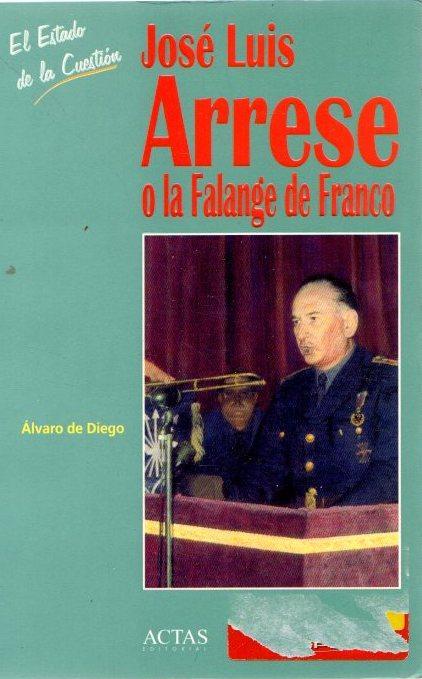 José Luis Arrese o La Falange de Franco . - Diego González, Álvaro de