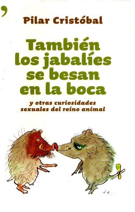 También los jabalíes se besan en la boca y otras curiosidades del reino animal . - Cristóbal, Pilar