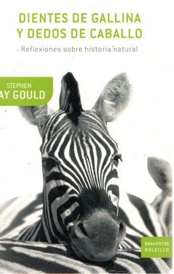 Dientes de gallina y dedos de caballo. Reflexiones sobre historia natural . - Gould, Stephen Jay