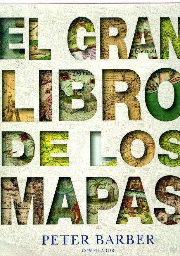 El gran libro de los mapas . - Barber, Peter (Comp.)