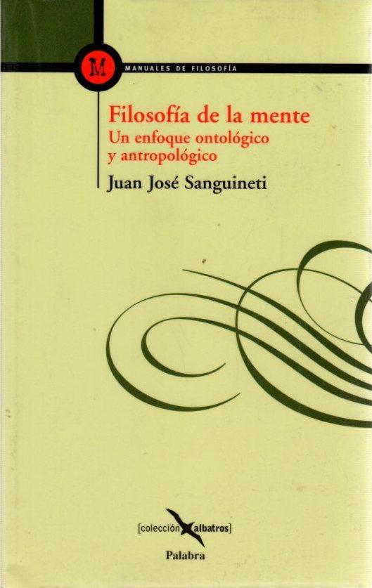 Filosofía de la mente. Un enfoque ontológico y antropológico . - Sanguineti Cavalieri, Juán José