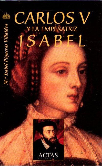 Carlos V y la emperatriz Isabel . - Piqueras Villaldea, Mª Isabel