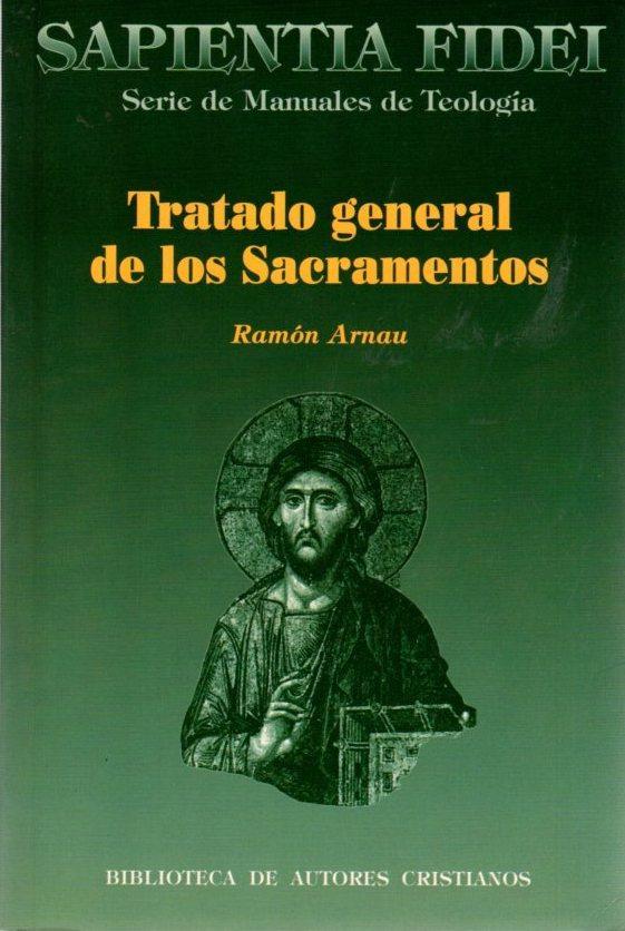 Tratado general de los sacramentos . - Arnau-García, Ramón