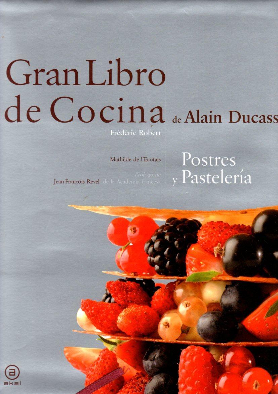 Gran libro de cocina de Alain Ducasse. Postres y pastelería . - Ducasse, Alain