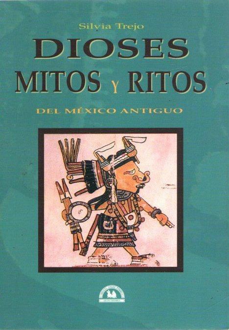 Dioses, mitos y ritos del México Antiguo . - Trejo, Silvia