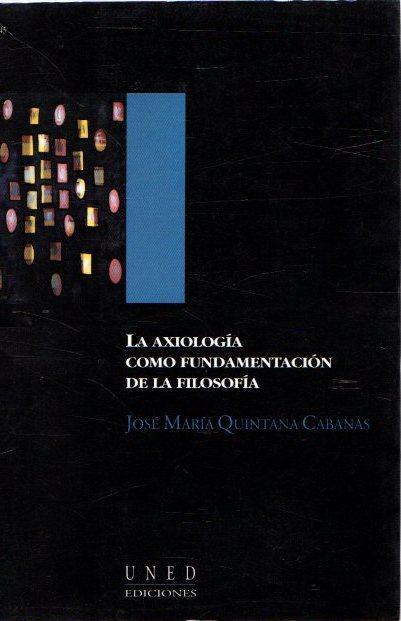 La axiología como fundamentación de la filosofía . - Quintana Cabanas, José María