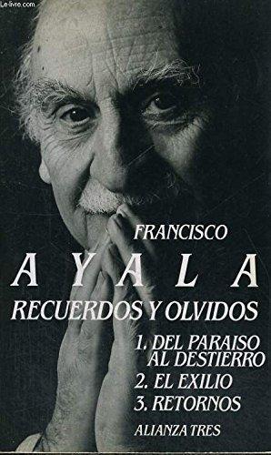 Recuerdos y olvidos. 1. Del paraíso al destierro / 2. El exilio / 3. Retornos . - Ayala, Francisco