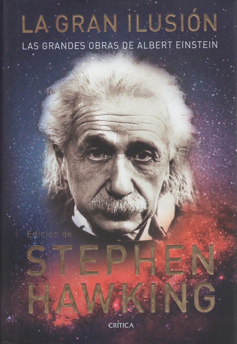 La gran ilusión. Las grandes obras de Albert Einstein . - Hawking, Stephen W.