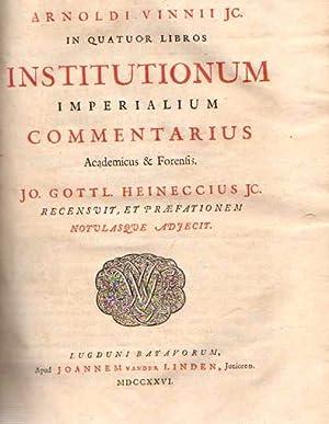 In Quator Libros Institutionum Imperialium Commentarius Aacademicus & Forenfis .: Vinnii, ...
