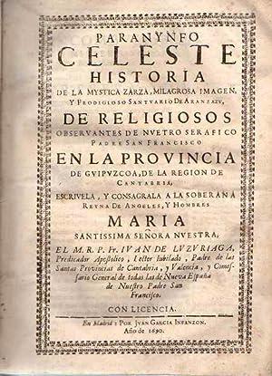 Paranynfo celeste. Historia de la Mística Zarza, Milagrosa Imagen, y Prodigioso Santuario de...