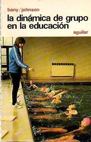 La dinámica de grupo en la educación.: Bany, Mary A./Johnson,