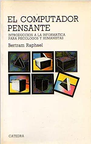 El computador pensante. Introducción a la informática: Raphael, Bertram
