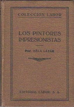 Los pintores impresionistas Con 32 grabados y: Lázár, Béla (Dr.)