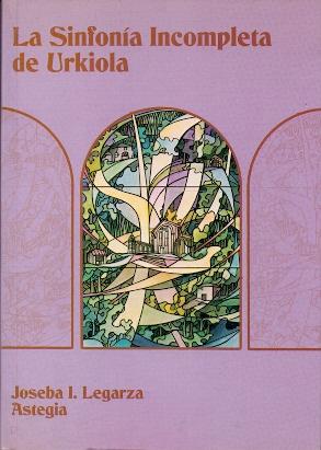 La Sinfonía Incompleta de Urkiola. Gure Gizaldia.: Legarza Astegia, Joseba