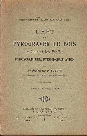 L'Art de Pyrograver le Bois, le Cuir: Lugrin, P. (Professeur)