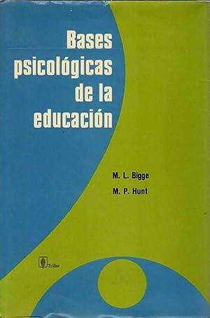 Bases psicológicas de la educación .: Bigge, M. L./Hunt,