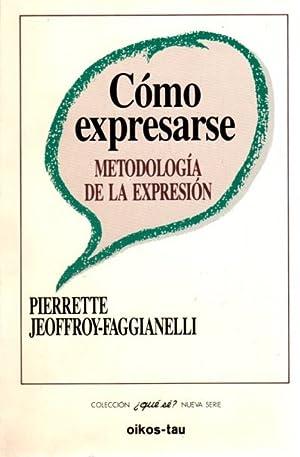 Cómo expresarse. Metodología de la expresión .: Jeoffroy-Faggianelli, Pierrette