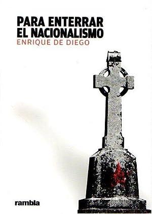 Para enterrar el nacionalismo .: Diego, Enrique de