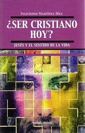 Ser cristiano hoy? Jesús y el sentido: Martínez Díez, Felicísimo