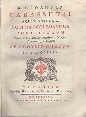 Notitia Ecclesiastica Conciliorum. Varris in locis novissime: Cabassutii, Joannis