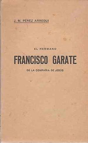 Noticia biográfica del Hermano Francisco Gárate de: Pérez Arregui, Juan