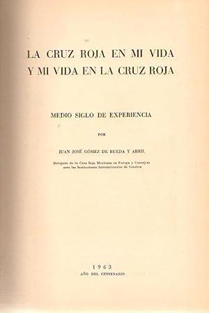 La Cruz Roja en mi vida y mi vida en la Cruz Roja Medio siglo de experiencia.: Gómez de Rueda y ...