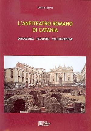 l' anfiteatro romano di catania conoscenza recupero valorizzazione: sposito cesare