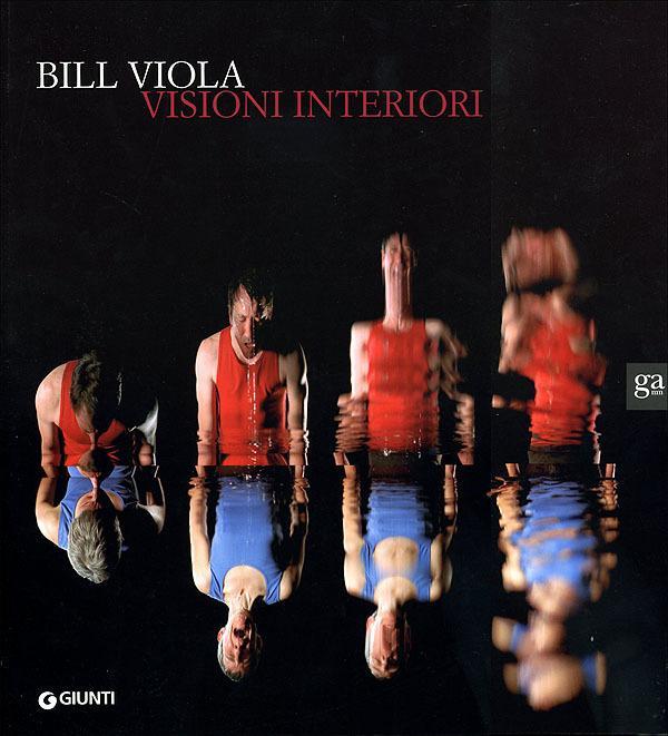 Bill Viola Visioni Interiori - a cura di Kira Perov