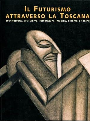 Il Futurismo attraverso la Toscana. Architettura, visive,: A cura di