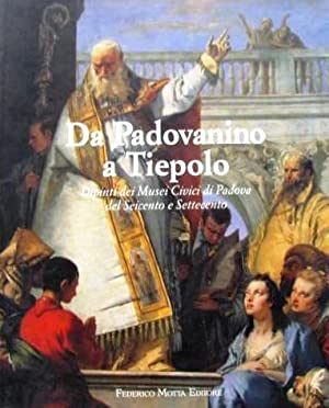 Da Padovanino a Tiepolo Dipinti dei Musei: a cura di