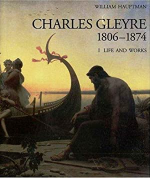 Charles Gleyre Vol. I Life and Works Vol. II Catalogue Raisonnée: by William Hauptman
