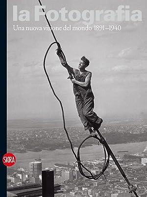 La Fotografia Una nuova visione del mondo 1891-1940: a cura di Walter Guadagnini