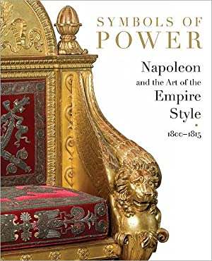 Symbols of Power Napoleon and the Art of the Empire Style, 1800-1815: Odile Nouvel