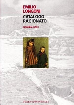 Emilio Longoni Catalogo ragionato: Giovanna Ginex