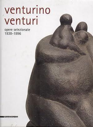 Venturino Venturi opere selezionate 1938-1996: a cura di Lucia Fiaschi, Alfonso Panzetta